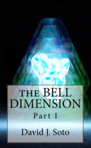 The Bell Dimension Part 1 by David J Soto Copyright © 2020 All rights reserved.